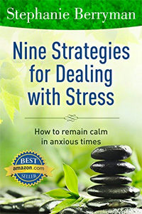 Nine Strategies for Dealing with Stress - How to remain calm in anxious times
